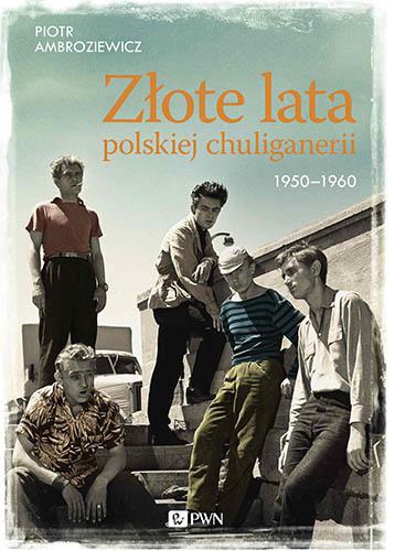 Złote lata polskiej chuliganerii 1950-1960 – Piotr Ambroziewicz